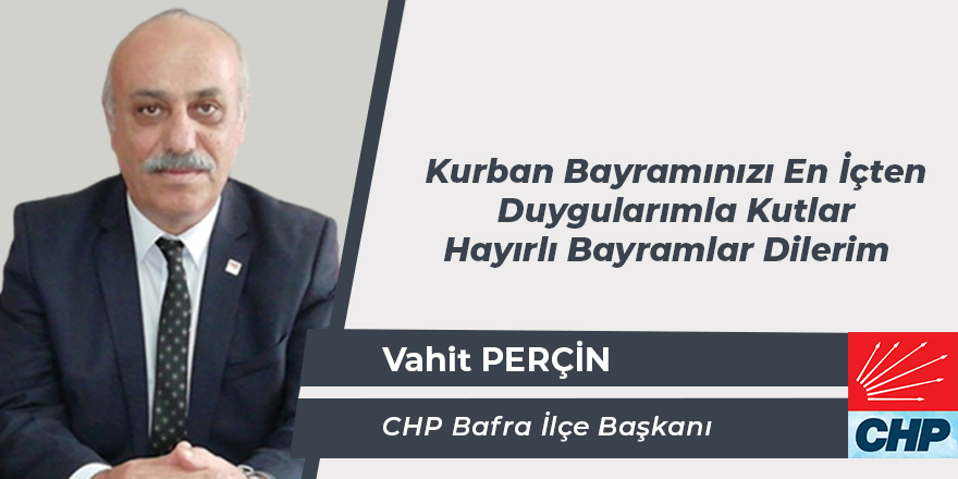 CHP İlçe Başkanı Vahit Perçin'in Kurban Bayramı Mesajı