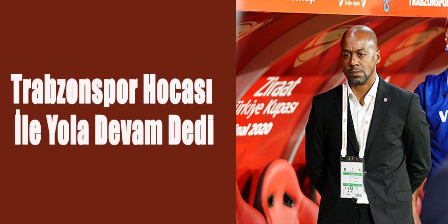 Trabzonspor Hocası İle Yola Devam Dedi