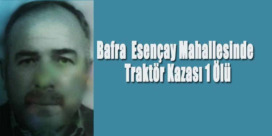 Bafra  Esençay Mahallesinde  Traktör Kazası 1 Ölü