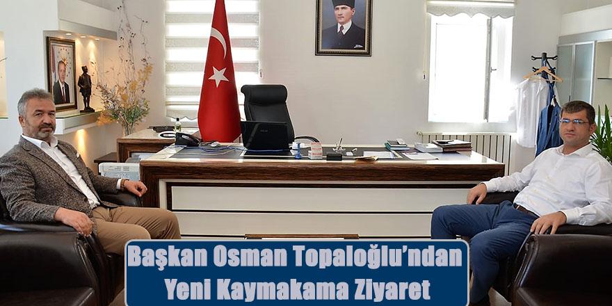 Başkan Osman Topaloğlu'ndan Yeni Kaymakama Ziyaret