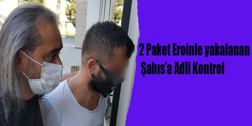 2 Paket Eroinle yakalanan Şahısa Adli Kontrol