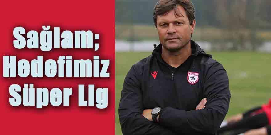 Sağlam; Hedefimiz Süper Lig
