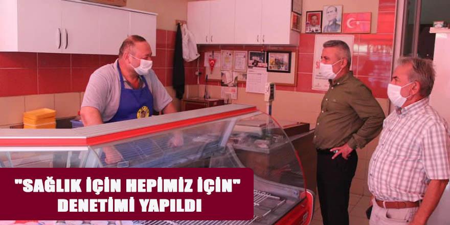 """""""SAĞLIK İÇİN HEPİMİZ İÇİN"""" DENETİMİ YAPILDI"""