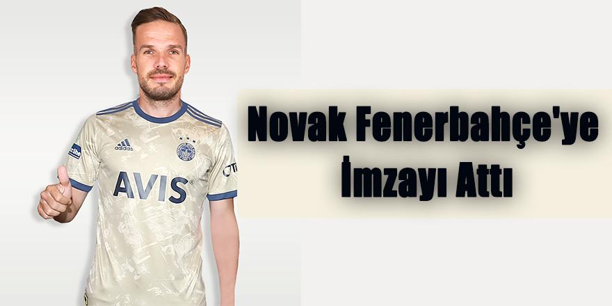 Novak Fenerbahçe'ye İmzayı Attı