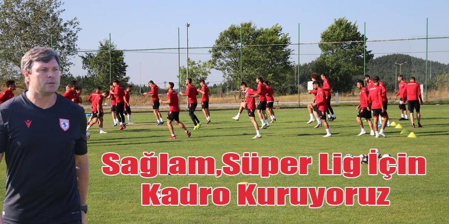 Sağlam,Süper Lig İçin Kadro Kuruyoruz