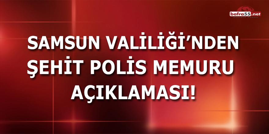 Samsun Valiliği'nden Şehit Polis Memuru Açıklaması!