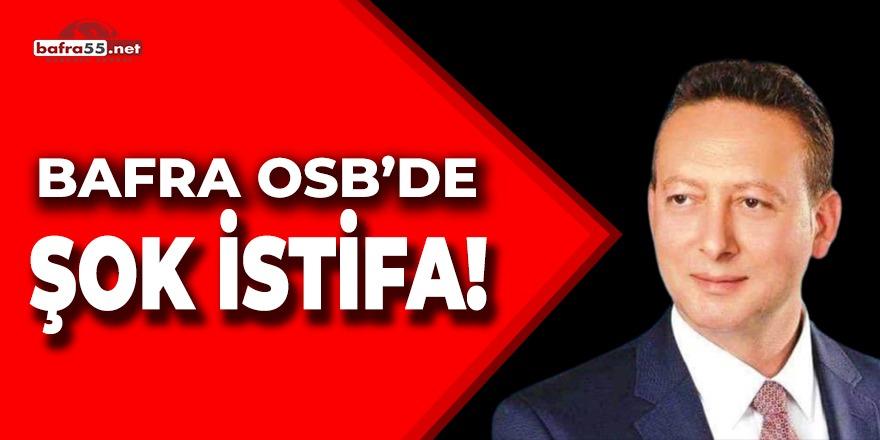BAFRA OSB'DE ŞOK İSTİFA!