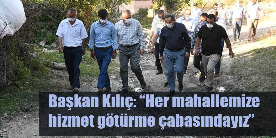 """Başkan Kılıç: """"Her mahallemize hizmet götürme çabasındayız"""""""