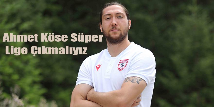 Ahmet Köse Süper Lige Çıkmalıyız