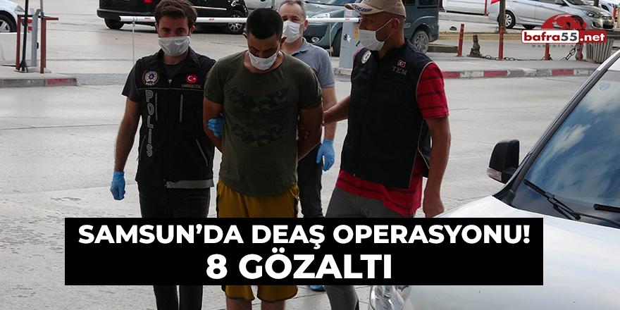 Samsun'da DEAŞ Operasyonu!