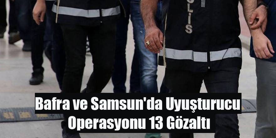 Bafra ve Samsun'da Uyuşturucu Operasyonu 13 Gözaltı