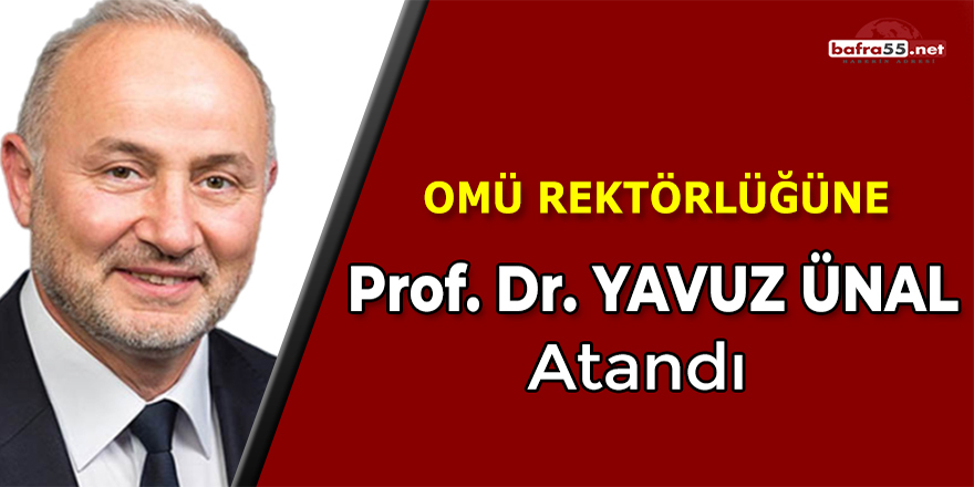 OMÜ Rektörlüğüne Prof. Dr. Yavuz Ünal Atandı