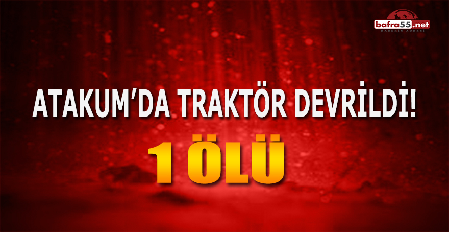 Atakum'da Traktör Devrildi!