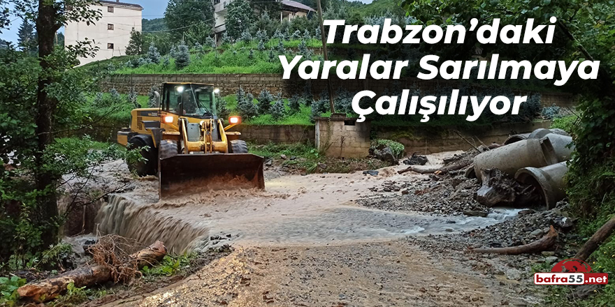 Trabzon'da Yaralar Sarılmaya Çalışılıyor