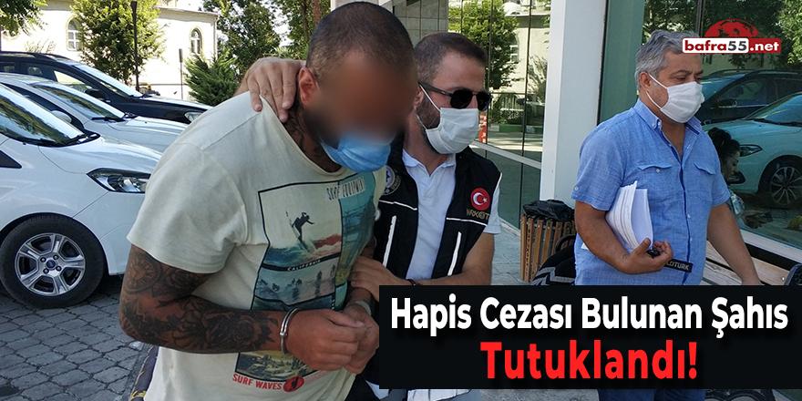Hapis Cezası Bulunan Şahıs Tutuklandı!