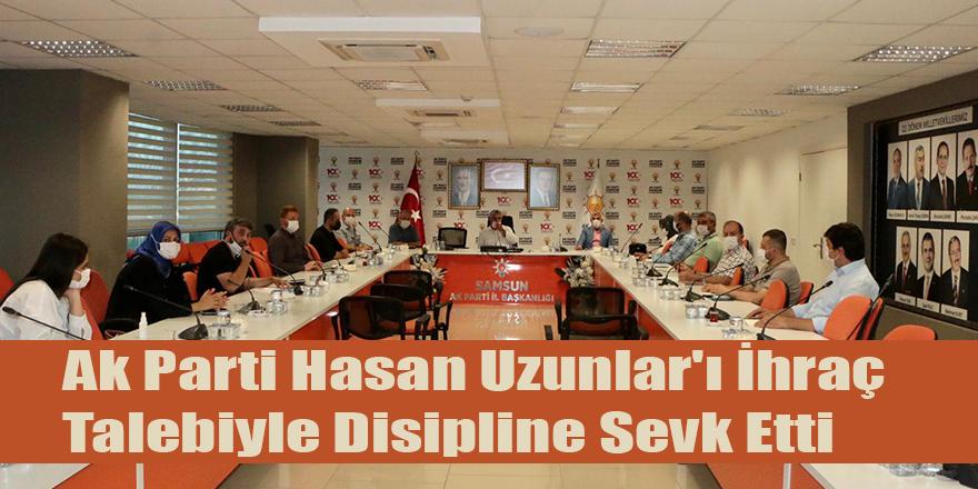 Ak Parti Hasan Uzunlar'ı İhraç Talebiyle Disipline Sevk Etti
