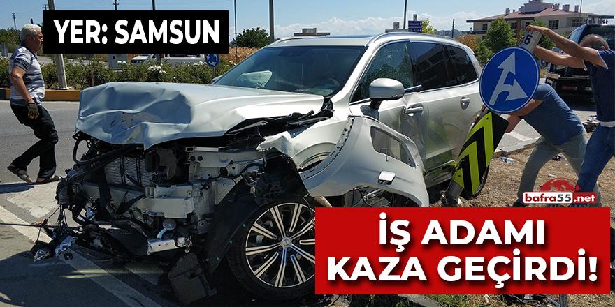İş Adamı Samsun'da Kaza Geçirdi!