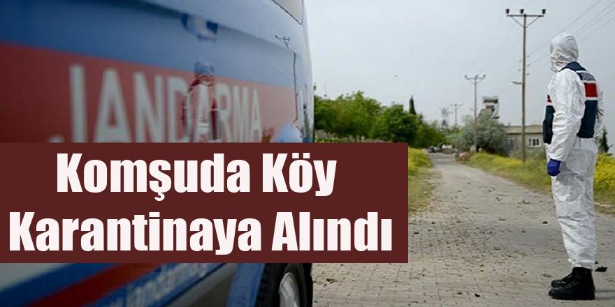 Komşuda Köy Karantinaya Alındı