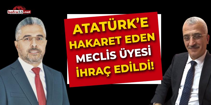 Atatürk'e Hakaret Eden Meclis Üyesi İhraç Edildi!