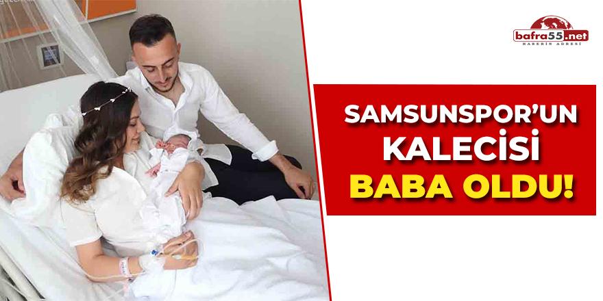 Samsunspor'un Kalecisi Baba Oldu!