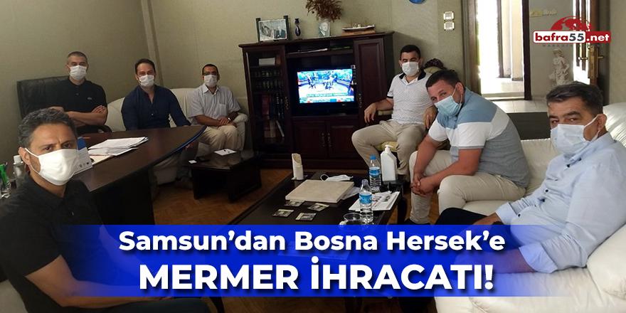 Samsun'dan Bosna Hersek'e Mermer İhracatı