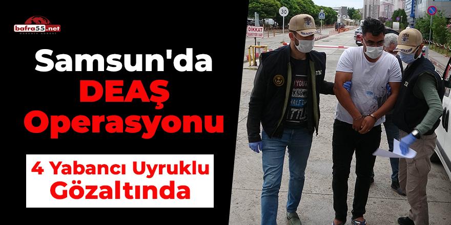 Samsun'da DEAŞ Operasyonu! 4 Yabancı Uyruklu Gözaltında