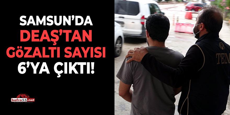 Samsun'da DEAŞ'tan Gözaltı Sayısı 6'ya Çıktı!
