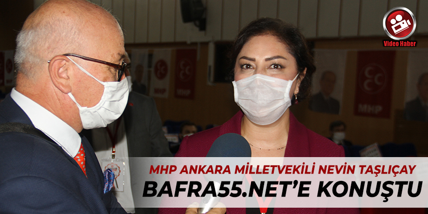 MHP Ankara Milletvekili Nevin Taşlıçay Bafra55.net'e Konuştu