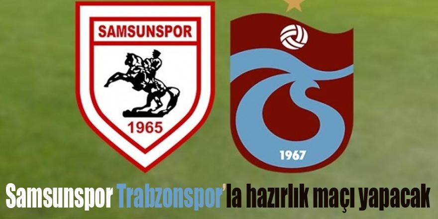 Samsunspor Trabzonspor'la hazırlık maçı yapacak