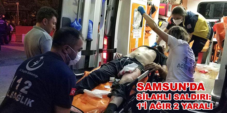 Samsun'da silahlı saldırı: 1'i ağır 2 yaralı