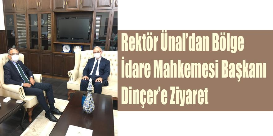 Rektör Ünal'dan Bölge İdare Mahkemesi Başkanı Dinçer'e Ziyaret