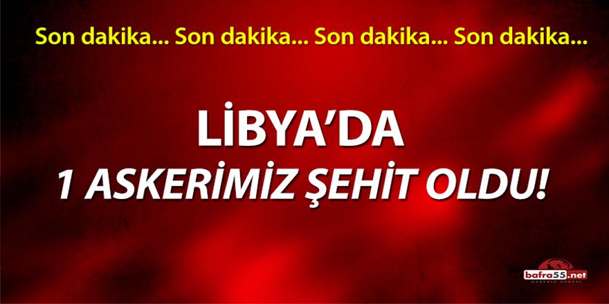 Libya'da 1 Askerimiz Şehit Oldu!