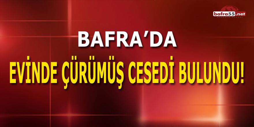 Bafra'da Evinde Çürümüş Cesedi Bulundu!