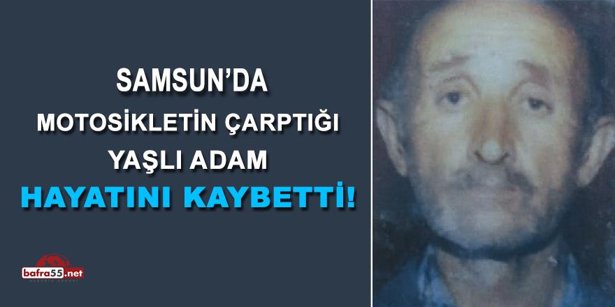 Samsun'da Motosikletin Çarptığı Yaşlı Adam Hayatını Kaybetti!