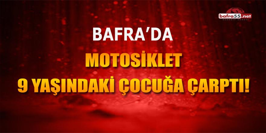 Bafra'da Motosiklet 9 Yaşındaki Çocuğa Çarptı!