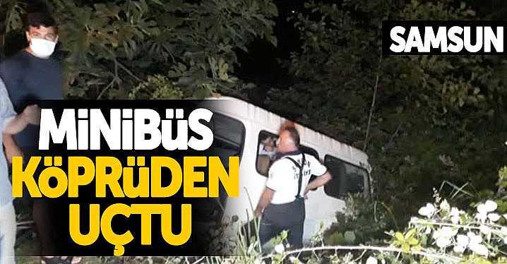 Samsun'da minibüs köprüden uçtu