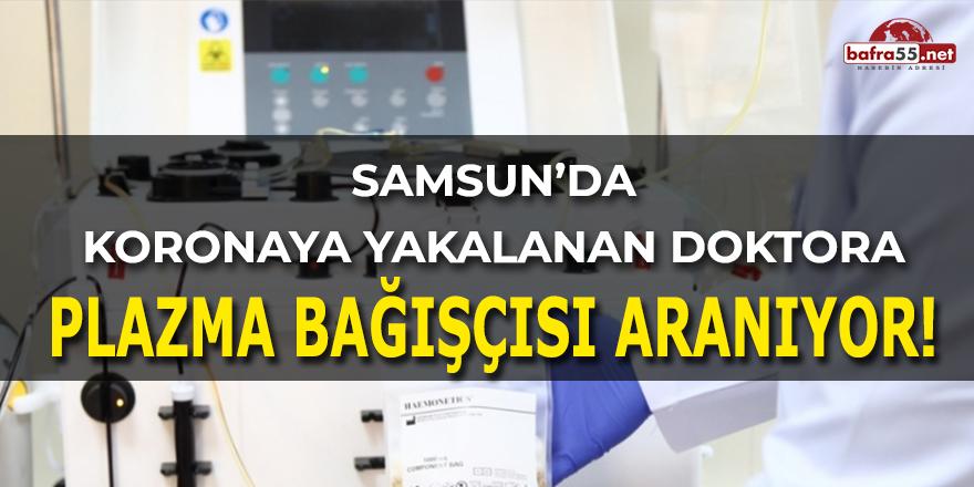 Samsun'da Koronaya Yakalanan Doktora Plazma Bağışçısı Aranıyor!