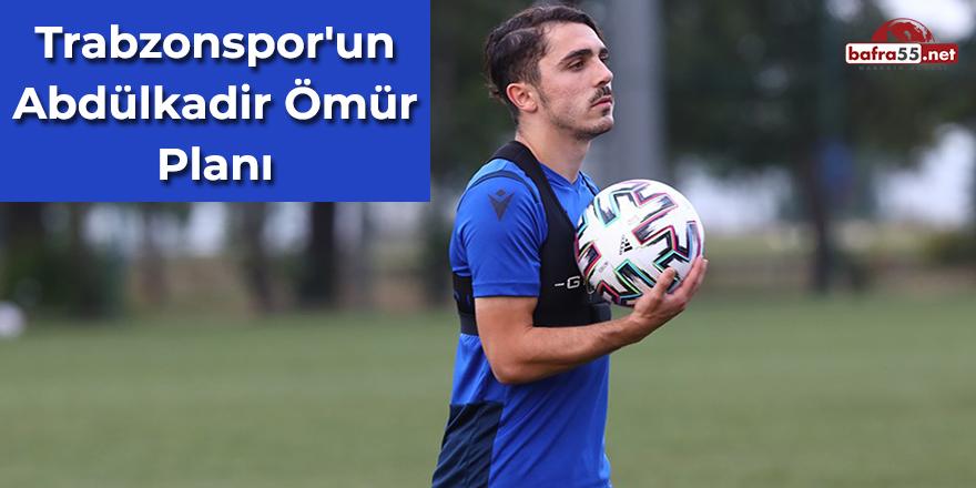 Trabzonspor'un Abdülkadir Ömür Planı
