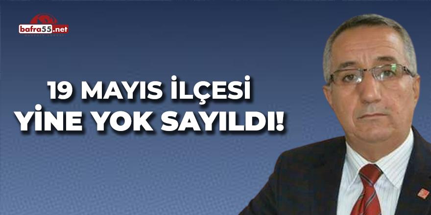 19 Mayıs İlçesi Yine Yok Sayıldı!