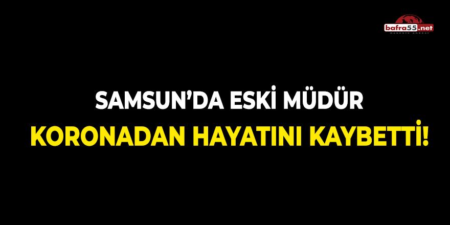 Samsun'da Eski Müdür Koronadan Hayatını Kaybetti!