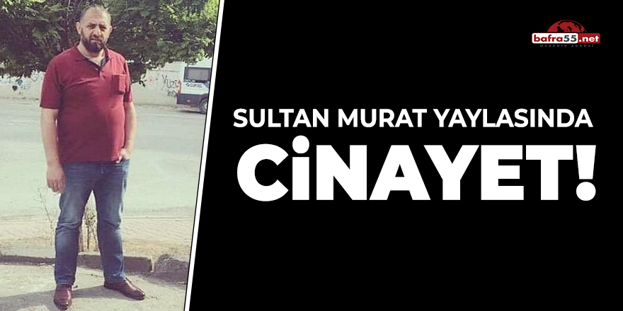 Sultan Murat Yaylası'nda Cinayet!