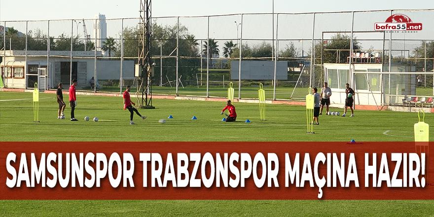 Samsunspor Trabzonspor Maçına Hazır!