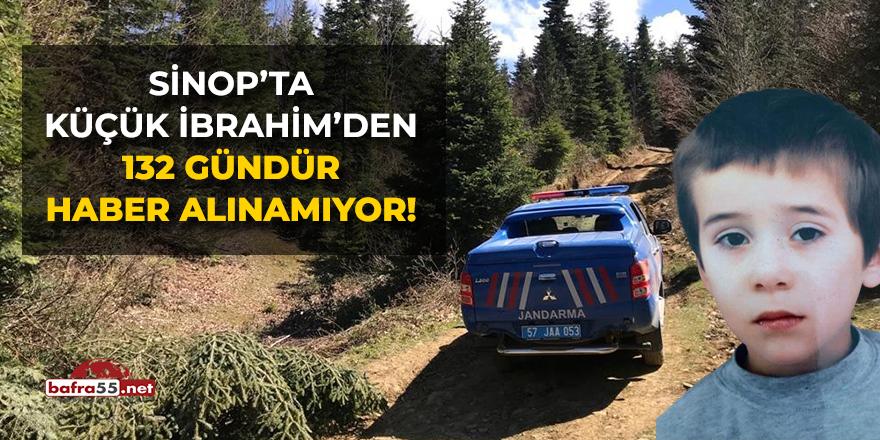 Sinop'ta Küçük İbrahim'den 132 Gündür Haber Alınamıyor!