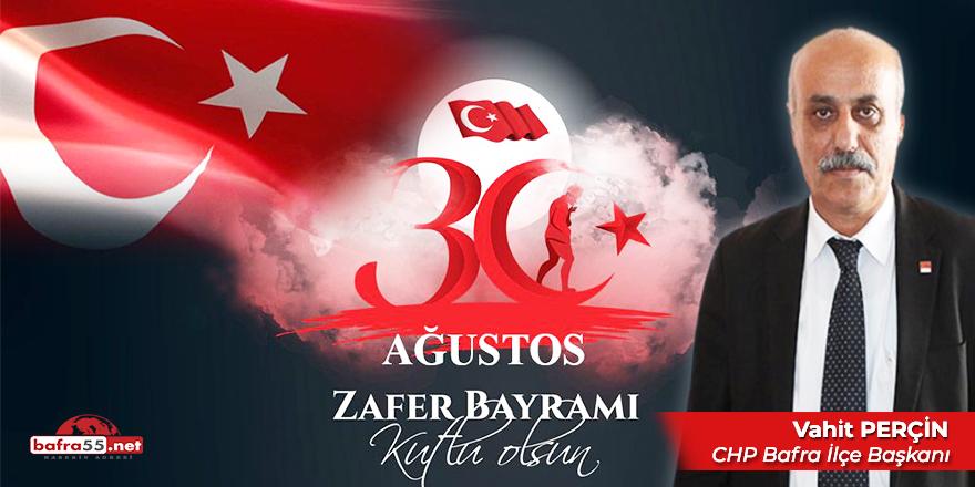 CHP Bafra İlçe Başkanı Vahit Perçin'in Zafer Bayramı Mesajı