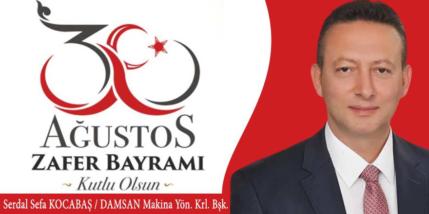 DAMSAN Makina Yönetim Kurulu Başkanı Serdal Sefa Kocabaş'tan 30 Ağustos Mesajı