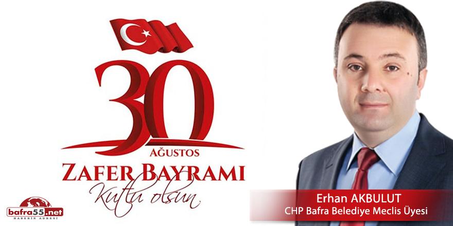 CHP Bafra Belediye Meclis Üyesi Erhan Akbulut'un Zafer Bayramı Mesajı