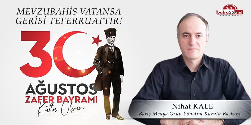Barış Medya Grup Yönetim Kurulu Başkanı Nihat Kale'nin 30 Ağustos Zafer Bayramı Mesajı