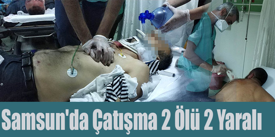 Samsun'da Çatışma 2 Ölü 2 Yaralı