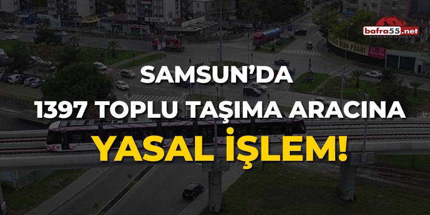 Samsun'da 1397 Toplu Taşıma Aracına Yasal İşlem!