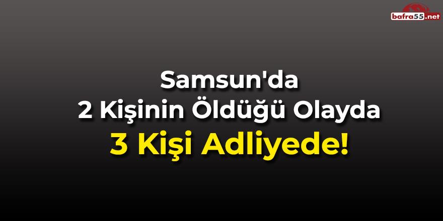 Samsun'da 2 Kişinin Öldüğü Olayda 3 Kişi Adliyede!